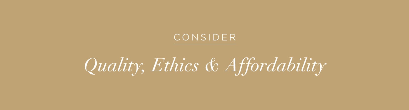 Image that reads: Consider quality, ethics & affordability.