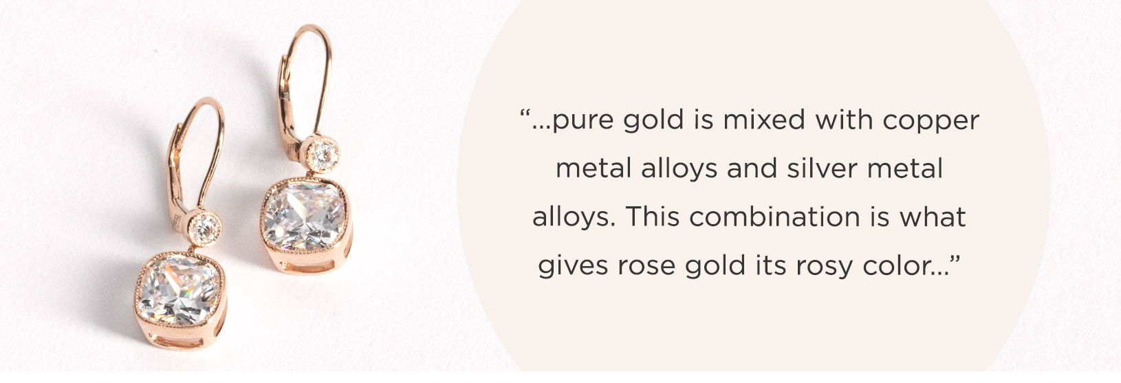 A mix of copper and silver alloys give rose gold its pinkish hue