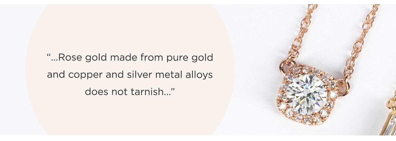 Rose gold will not tarnish